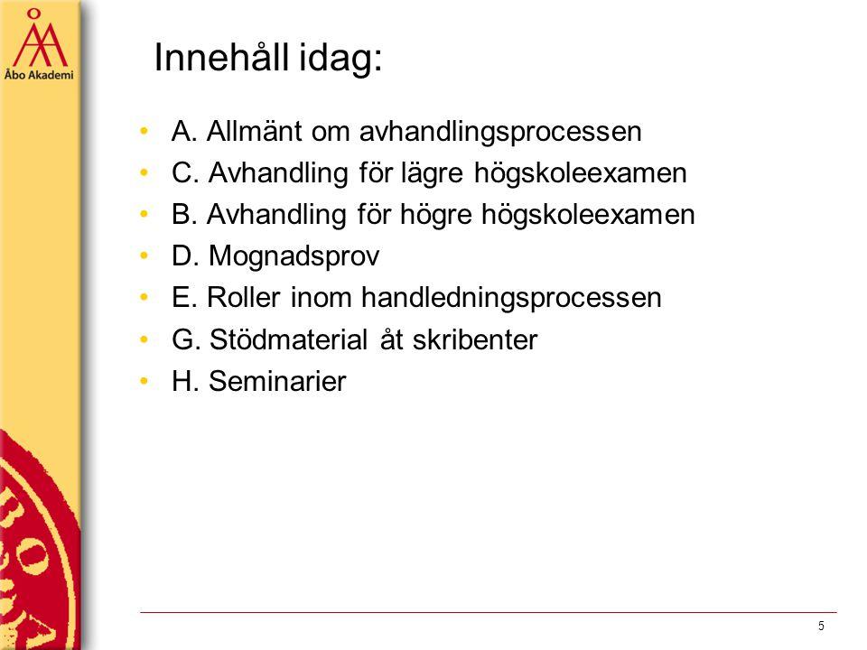 Innehåll idag: A. Allmänt om avhandlingsprocessen C. Avhandling för lägre högskoleexamen B. Avhandling för högre högskoleexamen D. Mognadsprov E. Roll