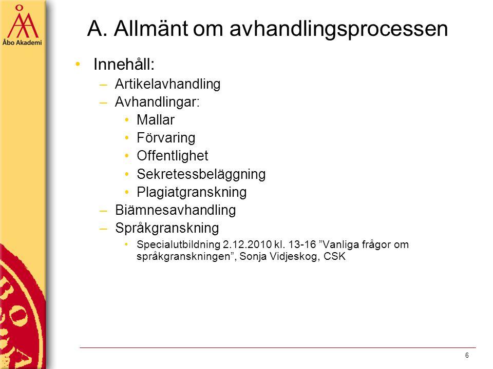 A. Allmänt om avhandlingsprocessen Innehåll: –Artikelavhandling –Avhandlingar: Mallar Förvaring Offentlighet Sekretessbeläggning Plagiatgranskning –Bi