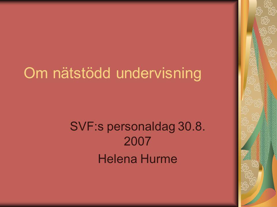 Om nätstödd undervisning SVF:s personaldag 30.8. 2007 Helena Hurme