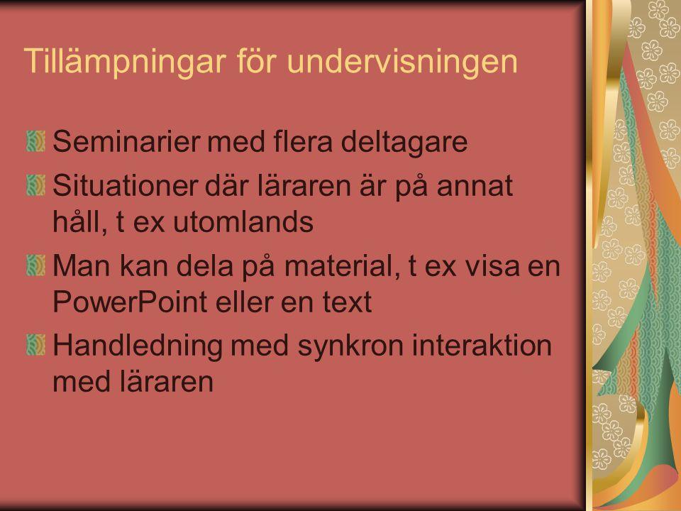 Tillämpningar för undervisningen Seminarier med flera deltagare Situationer där läraren är på annat håll, t ex utomlands Man kan dela på material, t ex visa en PowerPoint eller en text Handledning med synkron interaktion med läraren