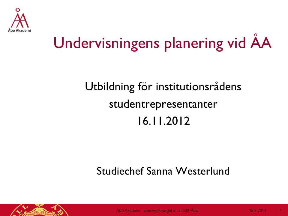 Kursplanering  Examinator eller ämnesansvarig ansvarar för kurserna inom ett ämne  ger förslag till institutionsrådet om vilka kurser som ska undervisas varje år  Ämnet (som företräds av ämnesansvarig) bestämmer om kursernas innehåll och om hur kurserna ska genomföras 12.9.2014Åbo Akademi - Domkyrkotorget 3 - 20500 Åbo 12