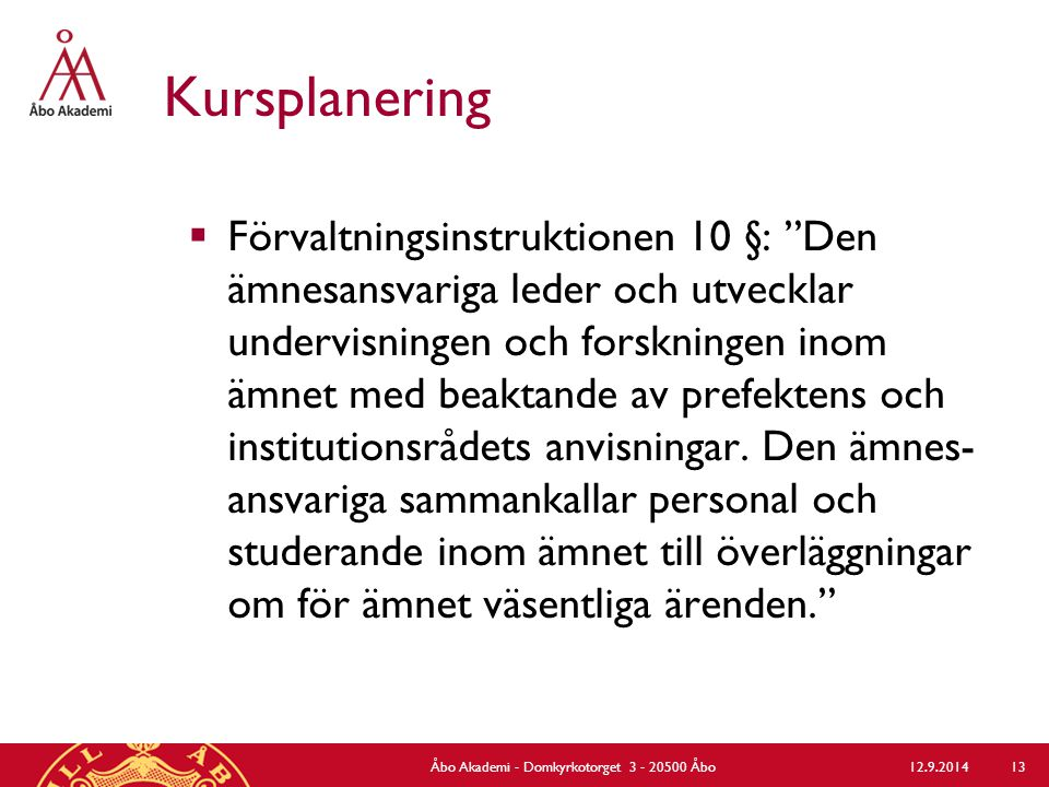 Kursplanering  Förvaltningsinstruktionen 10 §: Den ämnesansvariga leder och utvecklar undervisningen och forskningen inom ämnet med beaktande av prefektens och institutionsrådets anvisningar.