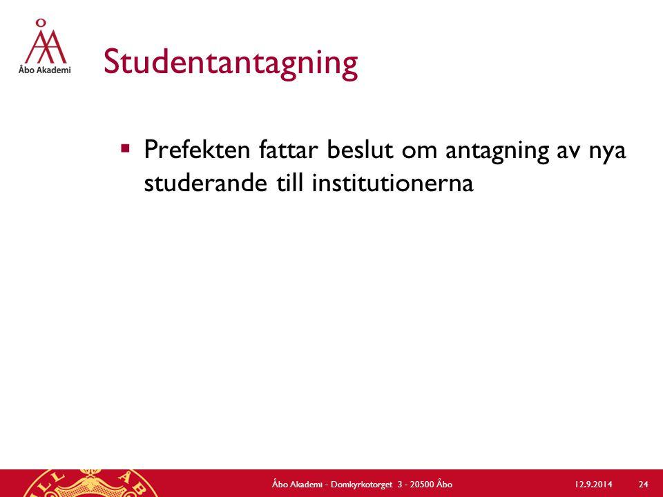 Studentantagning  Prefekten fattar beslut om antagning av nya studerande till institutionerna 12.9.2014Åbo Akademi - Domkyrkotorget 3 - 20500 Åbo 24