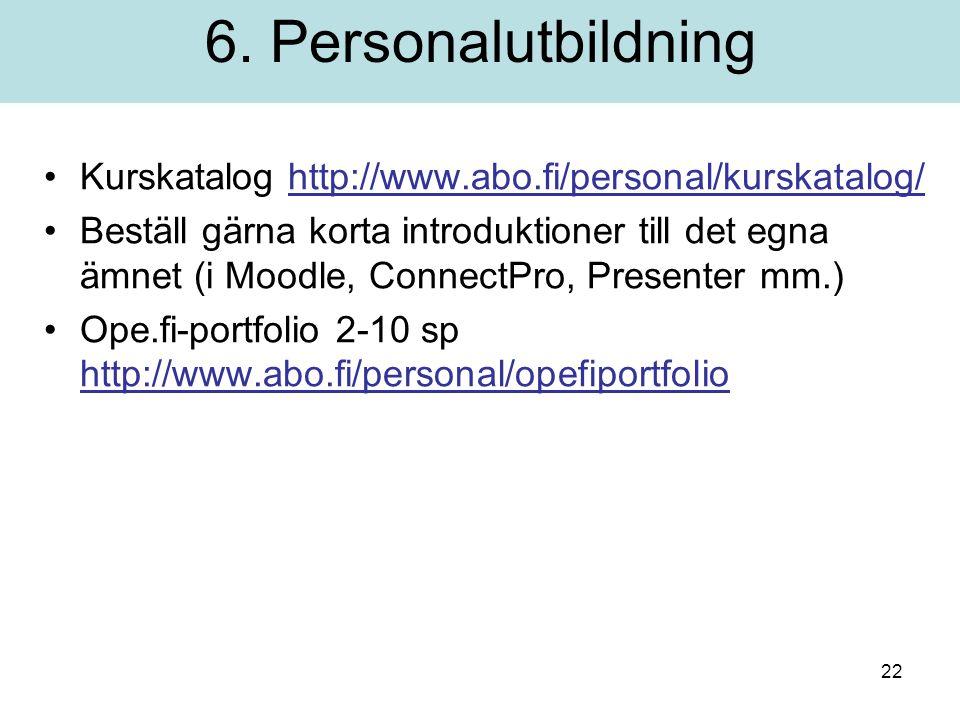 22 Kurskatalog http://www.abo.fi/personal/kurskatalog/http://www.abo.fi/personal/kurskatalog/ Beställ gärna korta introduktioner till det egna ämnet (i Moodle, ConnectPro, Presenter mm.) Ope.fi-portfolio 2-10 sp http://www.abo.fi/personal/opefiportfolio http://www.abo.fi/personal/opefiportfolio 6.