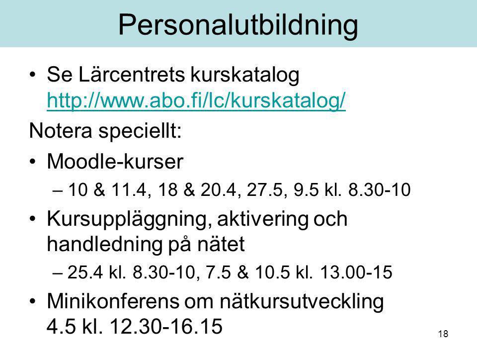 18 Personalutbildning Se Lärcentrets kurskatalog http://www.abo.fi/lc/kurskatalog/ http://www.abo.fi/lc/kurskatalog/ Notera speciellt: Moodle-kurser –10 & 11.4, 18 & 20.4, 27.5, 9.5 kl.