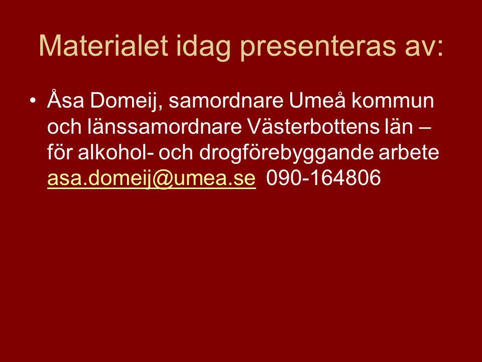 Materialet idag presenteras av: Åsa Domeij, samordnare Umeå kommun och länssamordnare Västerbottens län – för alkohol- och drogförebyggande arbete asa