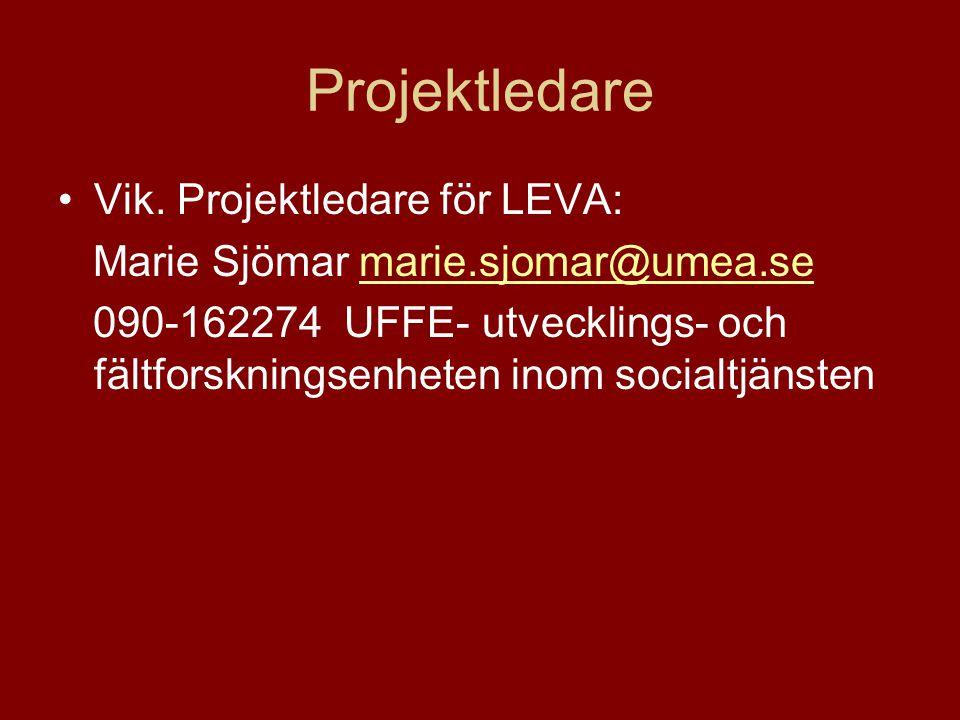 Projektledare Vik. Projektledare för LEVA: Marie Sjömar marie.sjomar@umea.semarie.sjomar@umea.se 090-162274 UFFE- utvecklings- och fältforskningsenhet