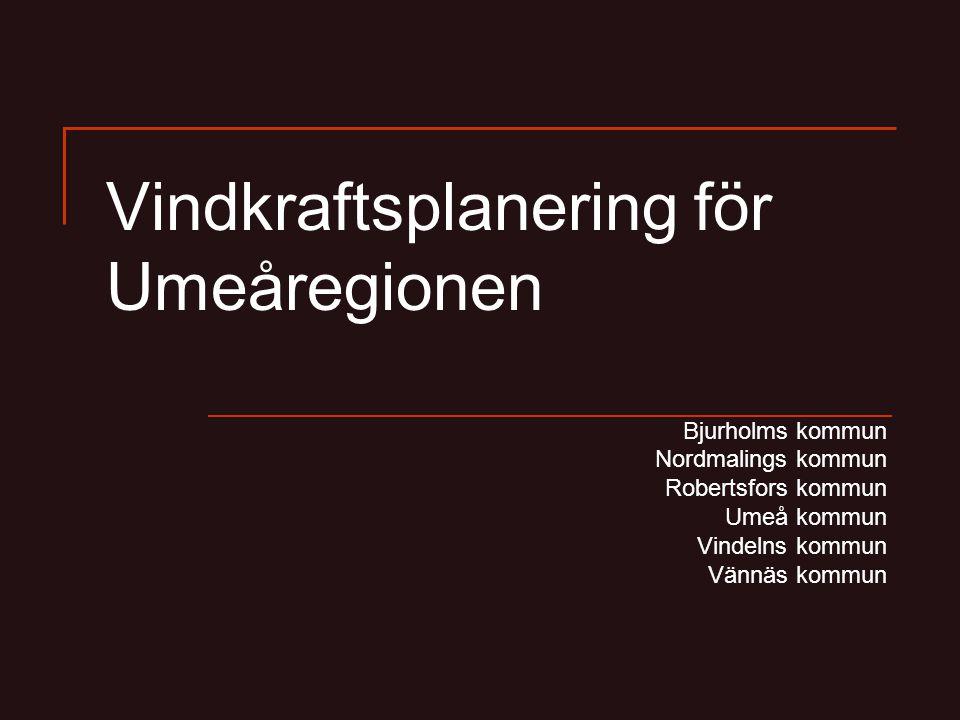 Vindkraftsplanering för Umeåregionen Bjurholms kommun Nordmalings kommun Robertsfors kommun Umeå kommun Vindelns kommun Vännäs kommun