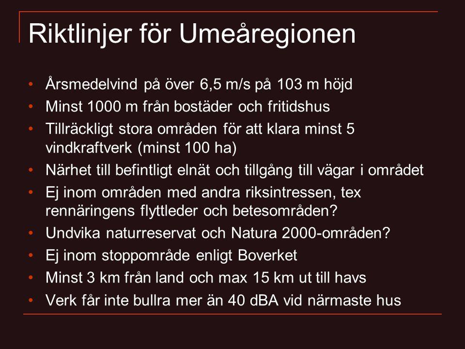 Riktlinjer för Umeåregionen Årsmedelvind på över 6,5 m/s på 103 m höjd Minst 1000 m från bostäder och fritidshus Tillräckligt stora områden för att klara minst 5 vindkraftverk (minst 100 ha) Närhet till befintligt elnät och tillgång till vägar i området Ej inom områden med andra riksintressen, tex rennäringens flyttleder och betesområden.