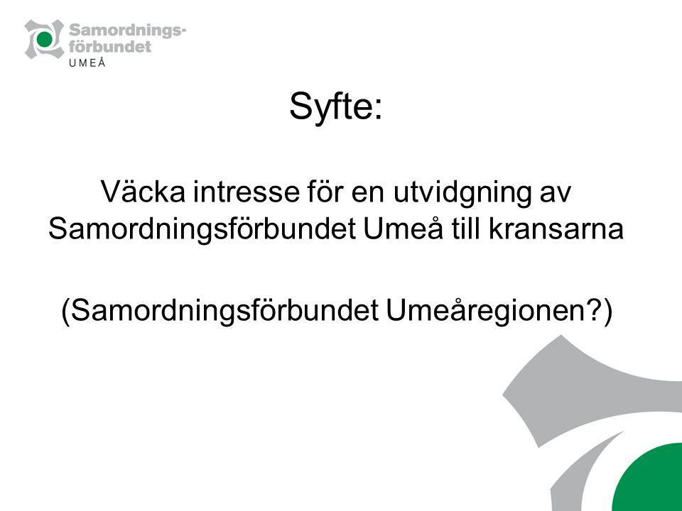 Syfte: Väcka intresse för en utvidgning av Samordningsförbundet Umeå till kransarna (Samordningsförbundet Umeåregionen?)