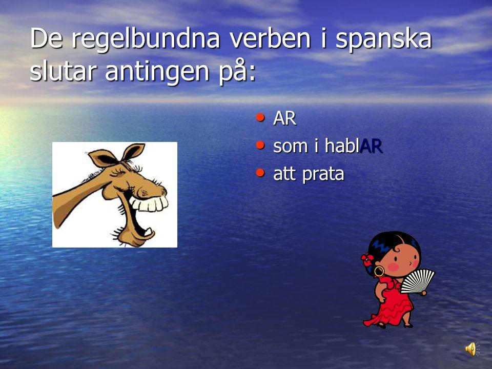 De regelbundna verben i spanska slutar antingen på: AR AR som i hablAR som i hablAR att prata att prata