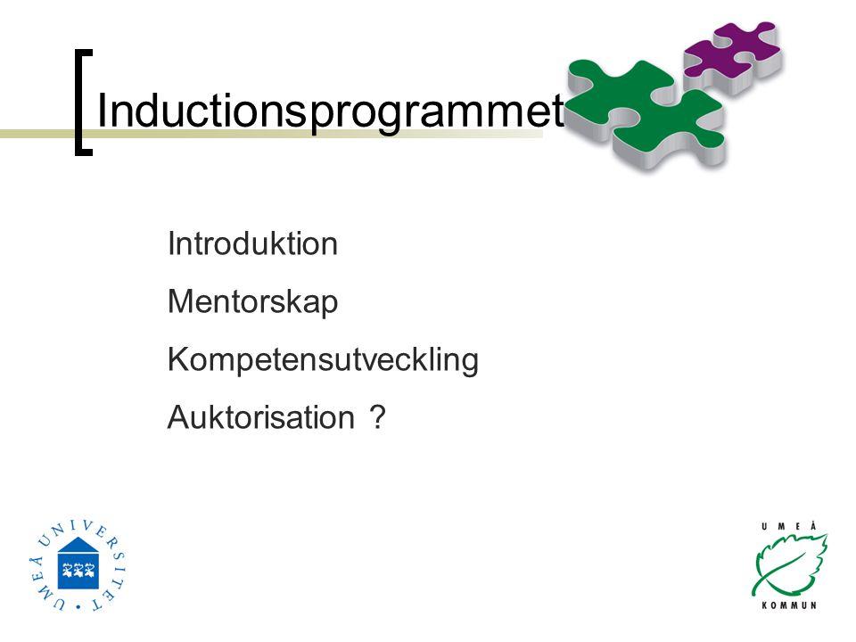 Inductionsprogrammet Introduktion Mentorskap Kompetensutveckling Auktorisation ?