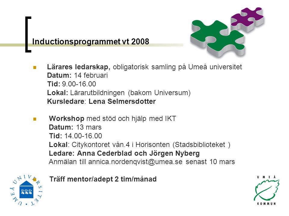 Inductionsprogrammet vt 2008 Lärares ledarskap, obligatorisk samling på Umeå universitet Datum: 14 februari Tid: 9.00-16.00 Lokal: Lärarutbildningen (
