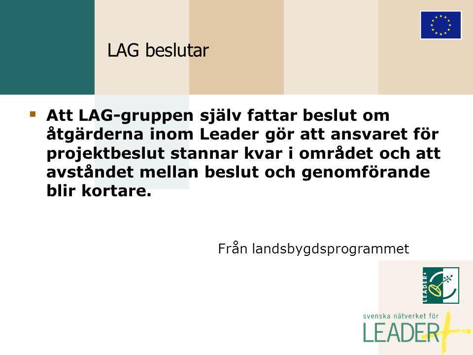 LAG beslutar  Att LAG-gruppen själv fattar beslut om åtgärderna inom Leader gör att ansvaret för projektbeslut stannar kvar i området och att avståndet mellan beslut och genomförande blir kortare.