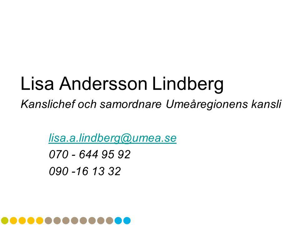 Lisa Andersson Lindberg Kanslichef och samordnare Umeåregionens kansli lisa.a.lindberg@umea.se 070 - 644 95 92 090 -16 13 32
