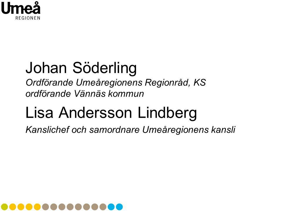 Johan Söderling Ordförande Umeåregionens Regionråd, KS ordförande Vännäs kommun Lisa Andersson Lindberg Kanslichef och samordnare Umeåregionens kansli