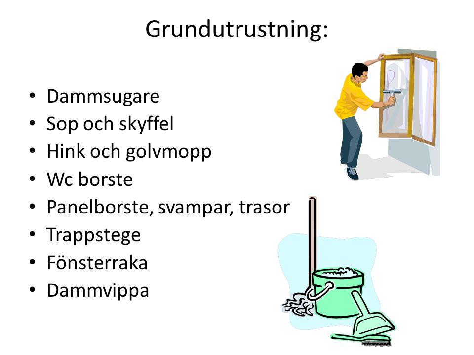 Grundutrustning: Dammsugare Sop och skyffel Hink och golvmopp Wc borste Panelborste, svampar, trasor Trappstege Fönsterraka Dammvippa