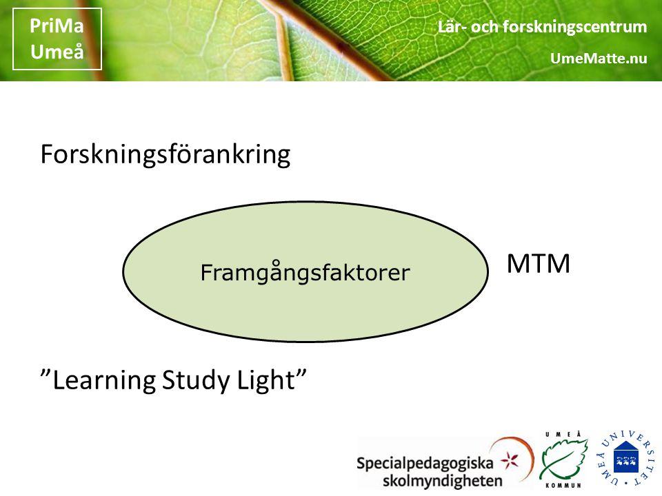 Lär- och forskningscentrum UmeMatte.nu PriMa Umeå MTM = Mental Träning i Matematik BAKGRUND Icke lärande elever (Dweck, 2000) Tydlig koppling mellan skolans och idrottens värld, Way to Go Coach (Smith & Smoll, 2002), Idrottspsykologi (Hassmén, Hassmén & Plate, 2003) m fl MÅLSÄTTNING Göra eleverna medvetna om problemen Ge dem verktyg att bemästra stress Förändra elevens självbild