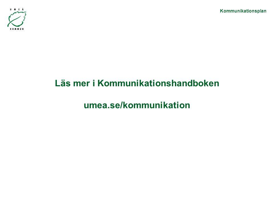 Kommunikationsplan Läs mer i Kommunikationshandboken umea.se/kommunikation
