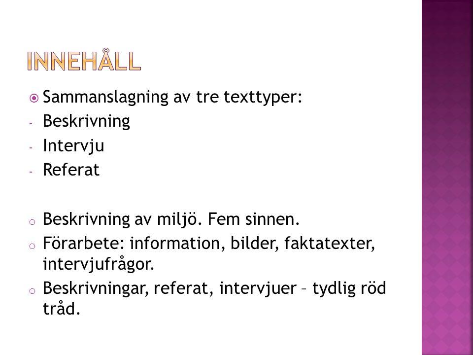  Sammanslagning av tre texttyper: - Beskrivning - Intervju - Referat o Beskrivning av miljö. Fem sinnen. o Förarbete: information, bilder, faktatexte