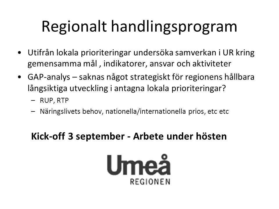Regionalt handlingsprogram Utifrån lokala prioriteringar undersöka samverkan i UR kring gemensamma mål, indikatorer, ansvar och aktiviteter GAP-analys – saknas något strategiskt för regionens hållbara långsiktiga utveckling i antagna lokala prioriteringar.