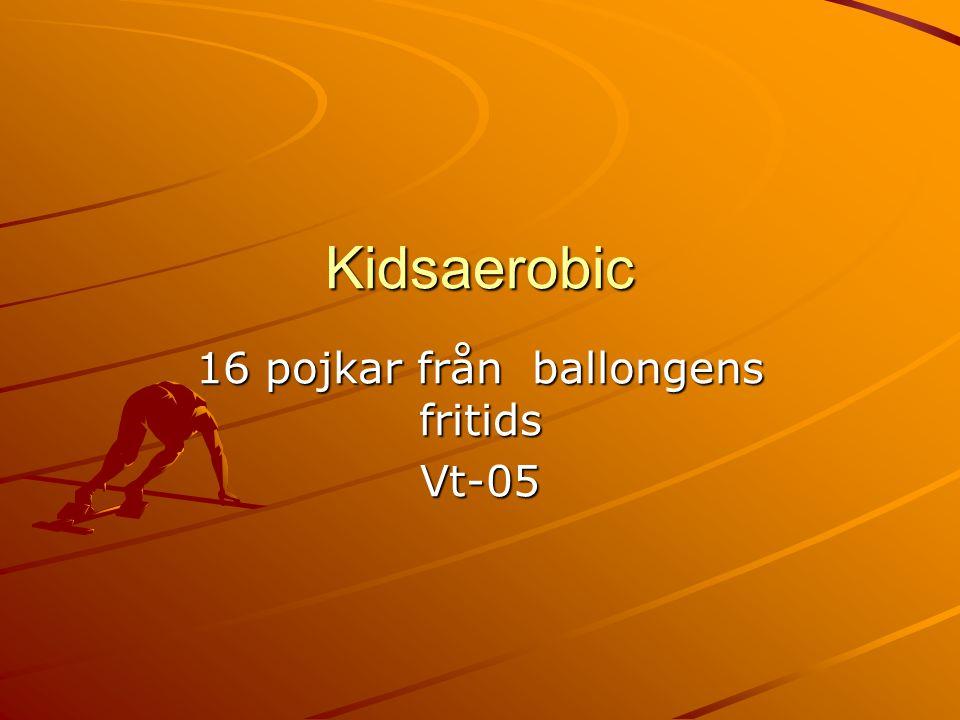 Kidsaerobic 16 pojkar från ballongens fritids Vt-05