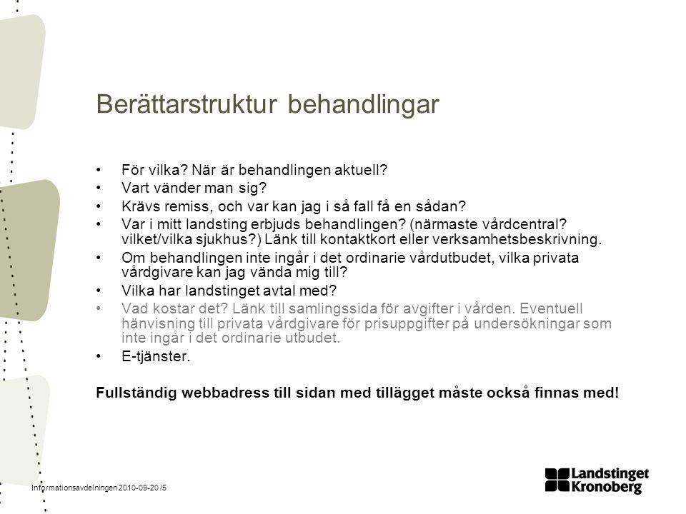 Informationsavdelningen 2010-09-20 /5 Berättarstruktur behandlingar För vilka? När är behandlingen aktuell? Vart vänder man sig? Krävs remiss, och var
