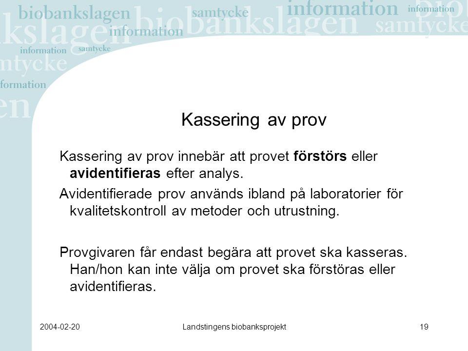 2004-02-20Landstingens biobanksprojekt19 Kassering av prov Kassering av prov innebär att provet förstörs eller avidentifieras efter analys.
