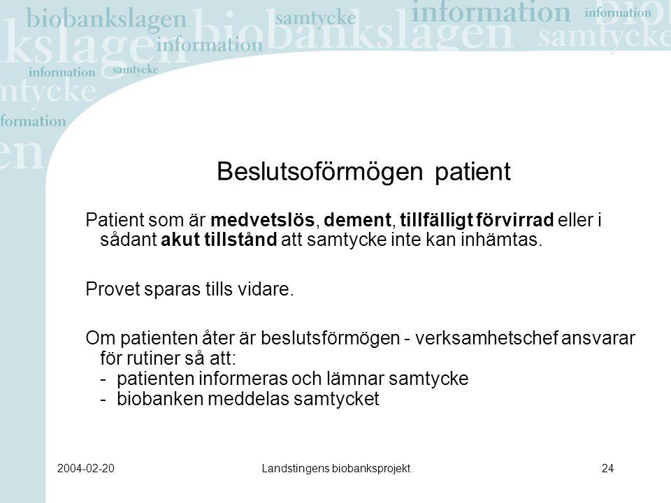 2004-02-20Landstingens biobanksprojekt24 Beslutsoförmögen patient Patient som är medvetslös, dement, tillfälligt förvirrad eller i sådant akut tillstånd att samtycke inte kan inhämtas.