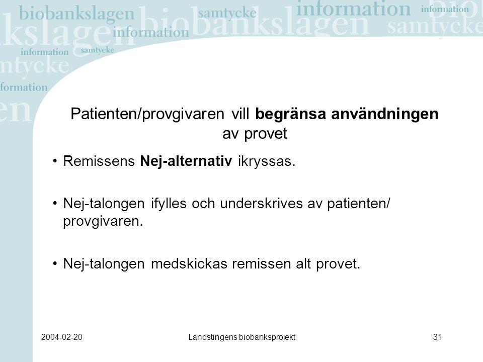 2004-02-20Landstingens biobanksprojekt31 Patienten/provgivaren vill begränsa användningen av provet Remissens Nej-alternativ ikryssas.