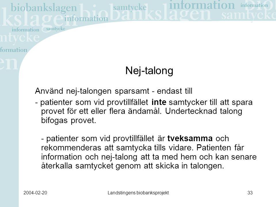2004-02-20Landstingens biobanksprojekt33 Nej-talong Använd nej-talongen sparsamt - endast till - patienter som vid provtillfället inte samtycker till att spara provet för ett eller flera ändamål.