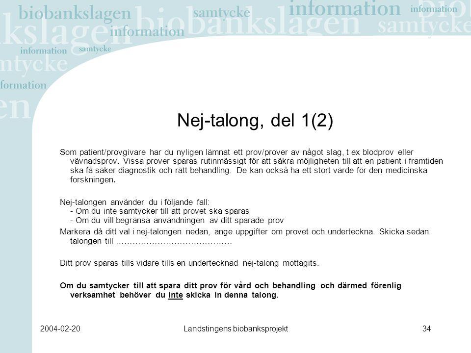 2004-02-20Landstingens biobanksprojekt34 Nej-talong, del 1(2) Som patient/provgivare har du nyligen lämnat ett prov/prover av något slag, t ex blodprov eller vävnadsprov.