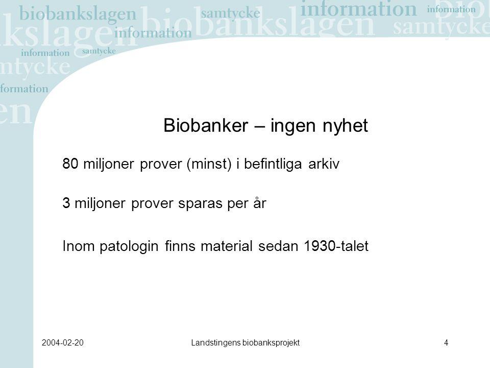 2004-02-20Landstingens biobanksprojekt5 Biobankslagen (SFS 2002:297) Biobankslagen reglerar hur humanbiologiskt material med respekt för den enskilda människans integritet ska få samlas in och användas för - vård och behandling - kvalitets- och utvecklingsarbete inom vården - utbildning av vårdpersonal -forskning, klinisk prövning Biobankslagen är ett led I det pågående arbetet att stärka patientens ställning