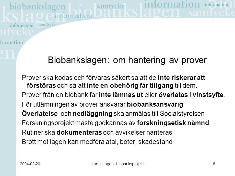 2004-02-20Landstingens biobanksprojekt6 Biobankslagen: om hantering av prover Prover ska kodas och förvaras säkert så att de inte riskerar att förstöras och så att inte en obehörig får tillgång till dem.