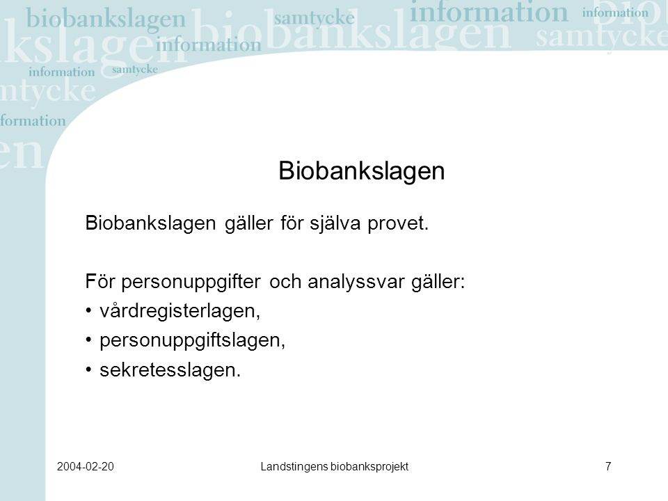 2004-02-20Landstingens biobanksprojekt8 Andra lagar Andra lagar kan i vissa fall ta över biobankslagen, ex: - Brottsbalken - Smittskyddslagen
