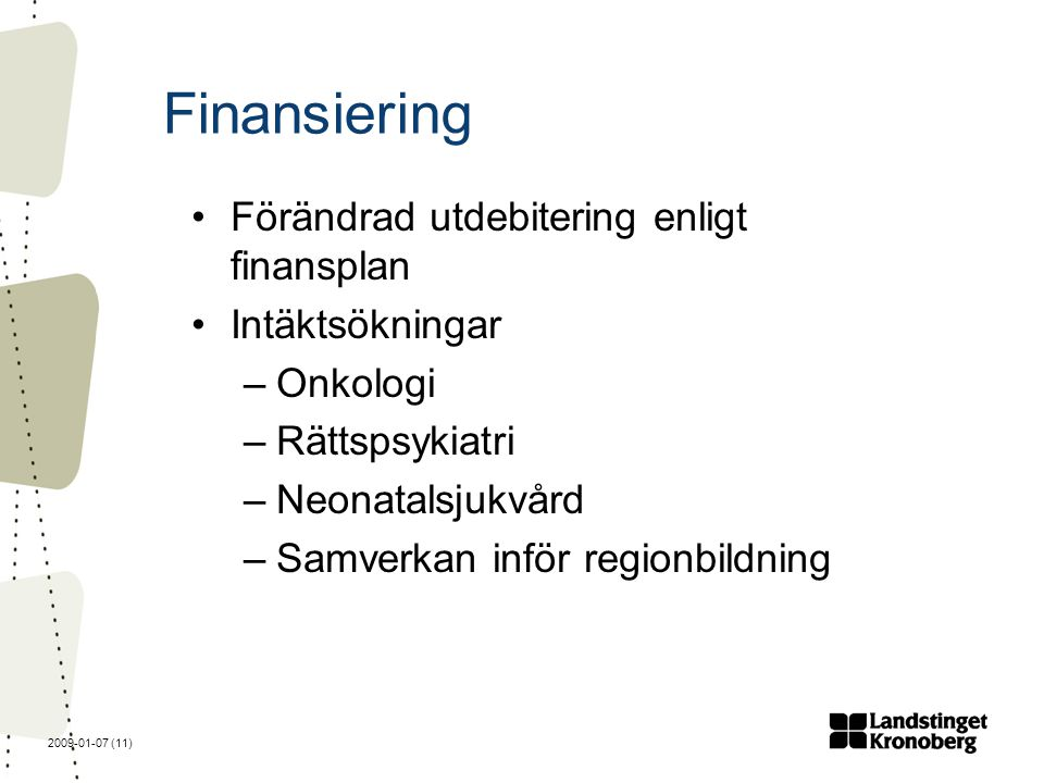 2009-01-07 (11) Finansiering Förändrad utdebitering enligt finansplan Intäktsökningar –Onkologi –Rättspsykiatri –Neonatalsjukvård –Samverkan inför regionbildning