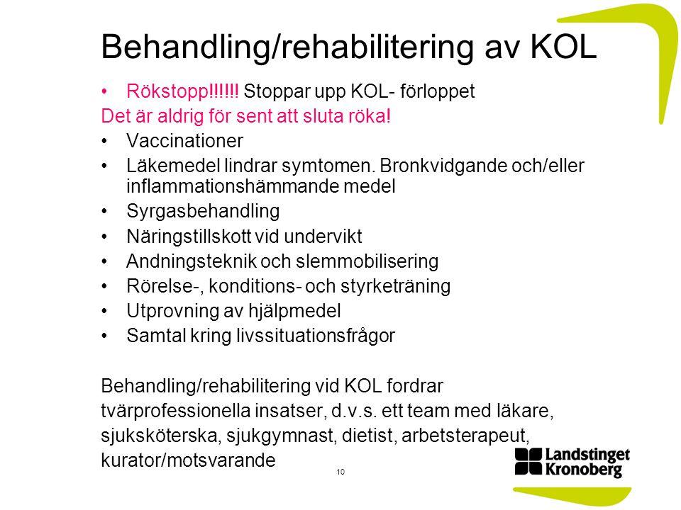 Behandling/rehabilitering av KOL Rökstopp!!!!!! Stoppar upp KOL- förloppet Det är aldrig för sent att sluta röka! Vaccinationer Läkemedel lindrar symt
