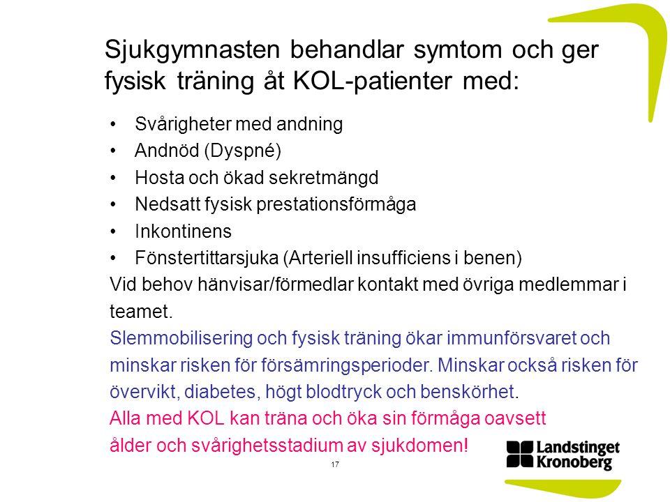 Sjukgymnasten behandlar symtom och ger fysisk träning åt KOL-patienter med: Svårigheter med andning Andnöd (Dyspné) Hosta och ökad sekretmängd Nedsatt