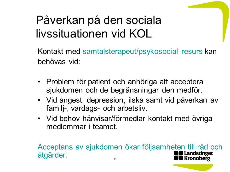 Påverkan på den sociala livssituationen vid KOL Kontakt med samtalsterapeut/psykosocial resurs kan behövas vid: Problem för patient och anhöriga att a