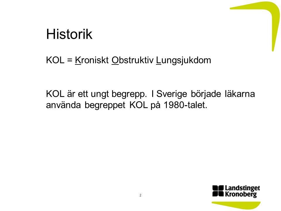 Historik KOL = Kroniskt Obstruktiv Lungsjukdom KOL är ett ungt begrepp. I Sverige började läkarna använda begreppet KOL på 1980-talet. 2