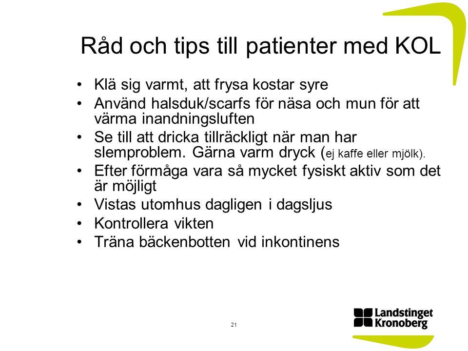 Råd och tips till patienter med KOL Klä sig varmt, att frysa kostar syre Använd halsduk/scarfs för näsa och mun för att värma inandningsluften Se till