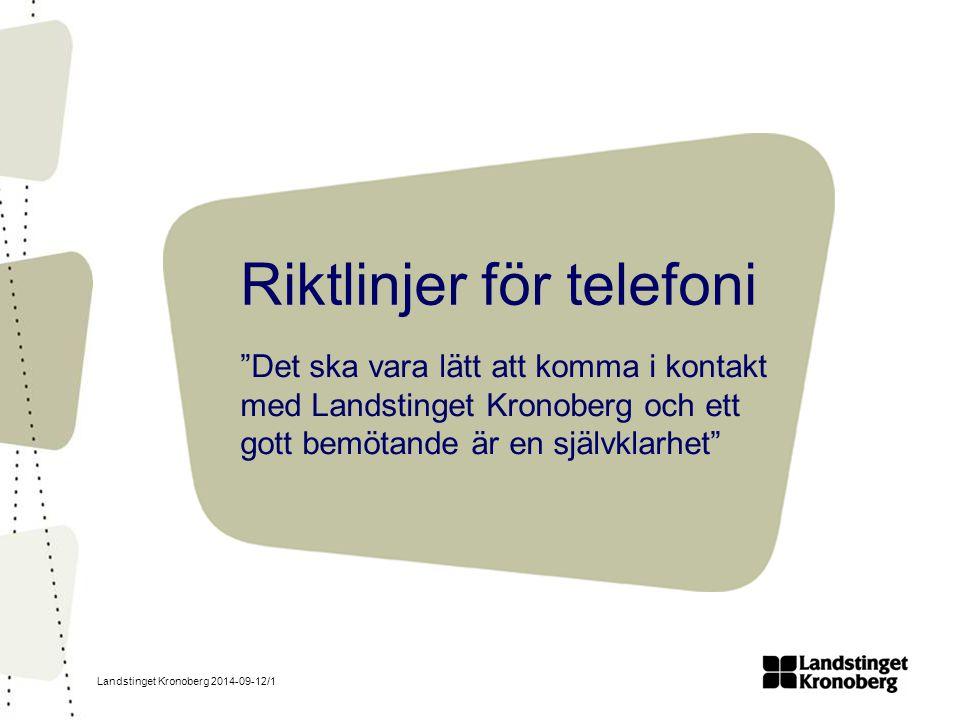 Landstinget Kronoberg 2014-09-12/1 Riktlinjer för telefoni Det ska vara lätt att komma i kontakt med Landstinget Kronoberg och ett gott bemötande är en självklarhet