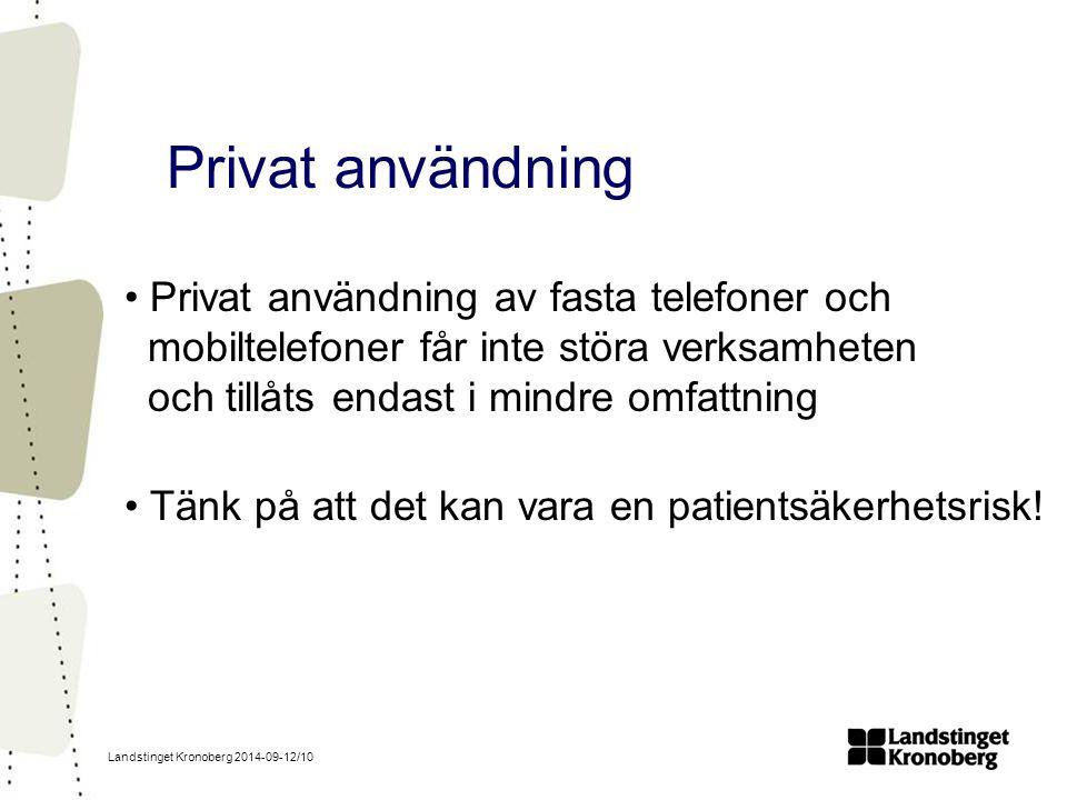 Landstinget Kronoberg 2014-09-12/10 Privat användning Privat användning av fasta telefoner och mobiltelefoner får inte störa verksamheten och tillåts endast i mindre omfattning Tänk på att det kan vara en patientsäkerhetsrisk!