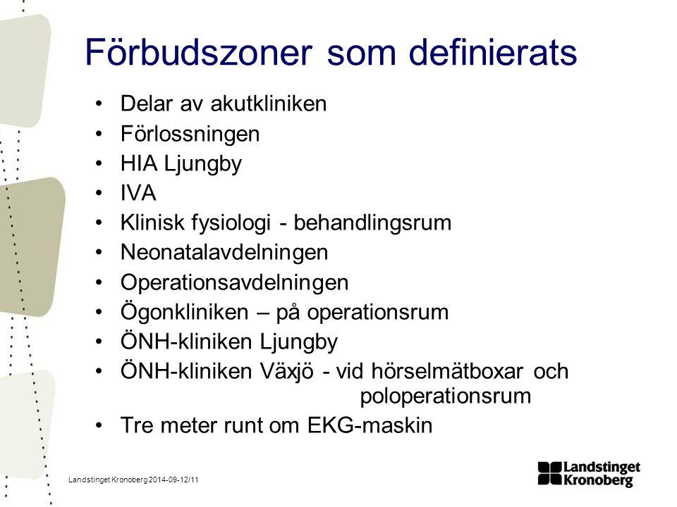 Landstinget Kronoberg 2014-09-12/11 Förbudszoner som definierats Delar av akutkliniken Förlossningen HIA Ljungby IVA Klinisk fysiologi - behandlingsrum Neonatalavdelningen Operationsavdelningen Ögonkliniken – på operationsrum ÖNH-kliniken Ljungby ÖNH-kliniken Växjö - vid hörselmätboxar och poloperationsrum Tre meter runt om EKG-maskin