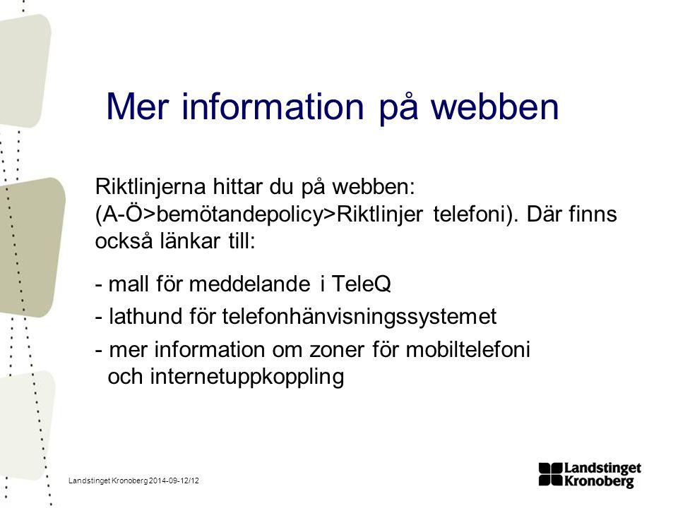 Landstinget Kronoberg 2014-09-12/12 Mer information på webben Riktlinjerna hittar du på webben: (A-Ö>bemötandepolicy>Riktlinjer telefoni).