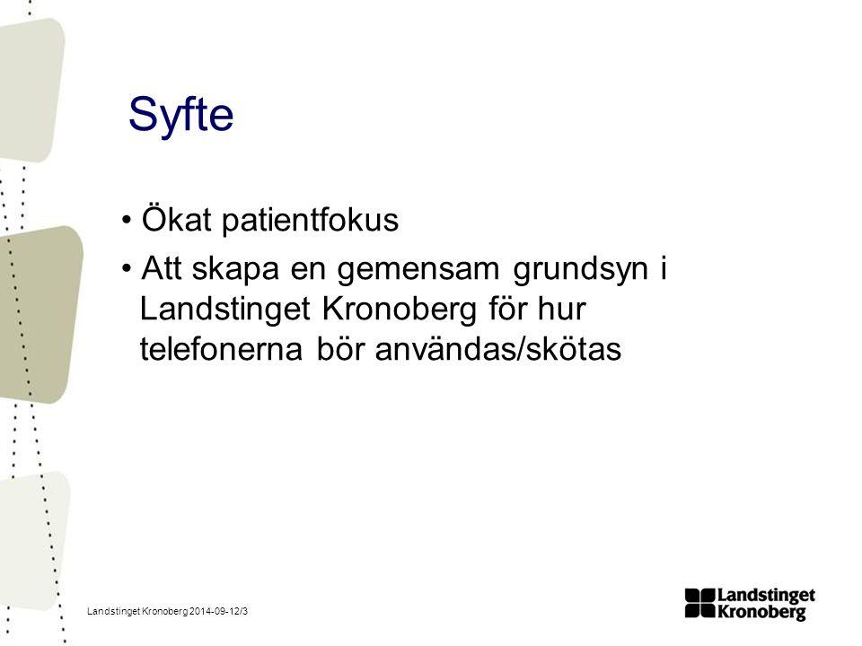 Landstinget Kronoberg 2014-09-12/3 Syfte Ökat patientfokus Att skapa en gemensam grundsyn i Landstinget Kronoberg för hur telefonerna bör användas/skötas