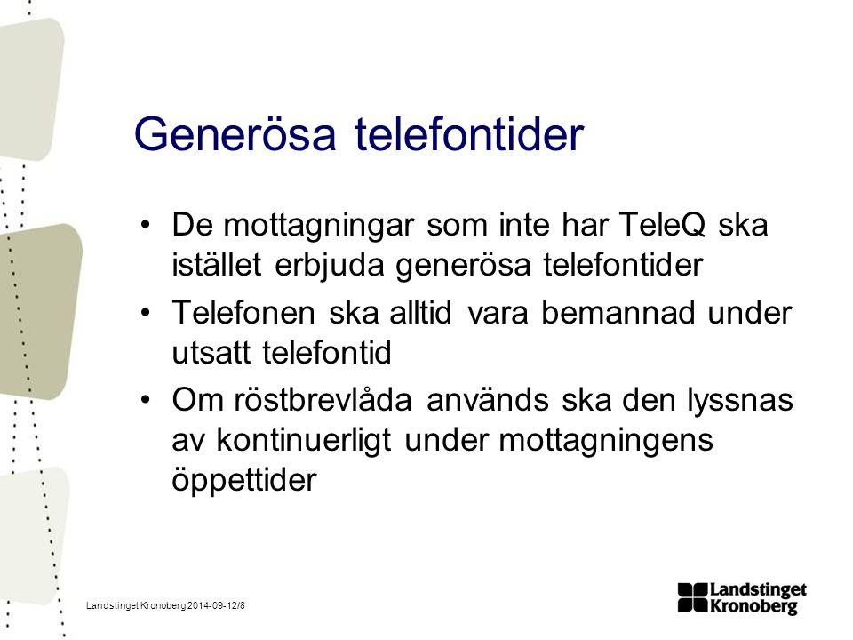 Landstinget Kronoberg 2014-09-12/8 Generösa telefontider De mottagningar som inte har TeleQ ska istället erbjuda generösa telefontider Telefonen ska alltid vara bemannad under utsatt telefontid Om röstbrevlåda används ska den lyssnas av kontinuerligt under mottagningens öppettider