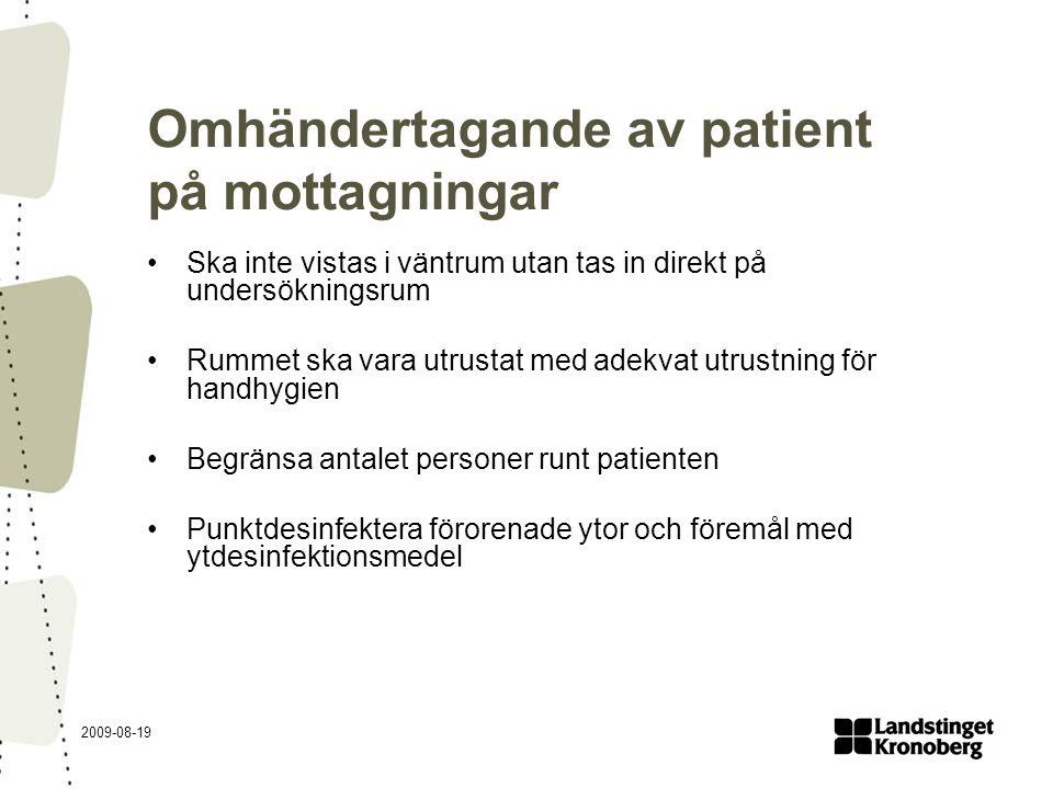 2009-08-19 Omhändertagande av patient på mottagningar Ska inte vistas i väntrum utan tas in direkt på undersökningsrum Rummet ska vara utrustat med ad