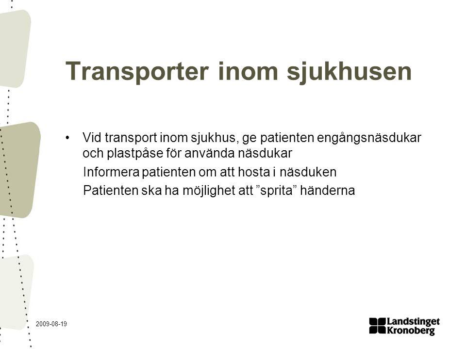 2009-08-19 Transporter inom sjukhusen Vid transport inom sjukhus, ge patienten engångsnäsdukar och plastpåse för använda näsdukar Informera patienten