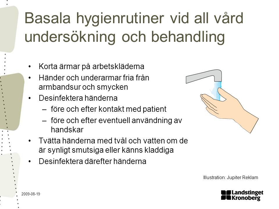 2009-08-19 Basala hygienrutiner vid all vård undersökning och behandling Korta ärmar på arbetskläderna Händer och underarmar fria från armbandsur och